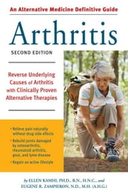 An Alternative Medicine Guide to Arthritis - Reverse Underlying Causes of Arthritis with Clinically Proven Alternative Therap ies ebook by Ellen Kamhi,Eugene R. Zampieron