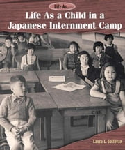 Life As a Child in a Japanese Internment Camp ebook by Sullivan, Laura