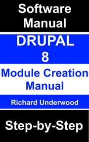 Drupal 8 Module Creation Manual Step-by-Step ebook by Richard Underwood