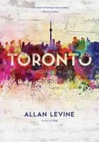 Toronto - Biography of a City ebook by Allan Levine