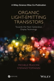 Organic Light-Emitting Transistors - Towards the Next Generation Display Technology ebook by Michele Muccini,Stefano Toffanin