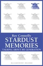 Stardust Memories - Talking About My Generation ebook by Ray Connolly