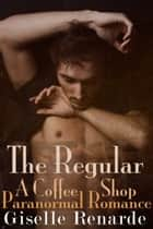 The Regular: A Coffee Shop Paranormal Romance ebook by Giselle Renarde