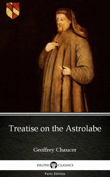 Treatise on the Astrolabe by Geoffrey Chaucer - Delphi Classics (Illustrated) ebook by Geoffrey Chaucer