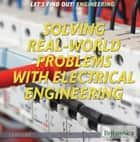 Solving Real World Problems with Electrical Engineering ebook by Laura Loria, Amelie von Zumbusch