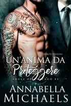 Un'Anima da proteggere eBook by Annabella Michaels