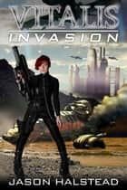 Invasion - Vitalis, #5 ebook by Jason Halstead