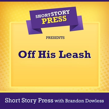 Short Story Press Presents Off His Leash audiobook by Short Story Press,Brandon Dowless