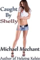 Caught By Shelly ebook by Michael Mechant