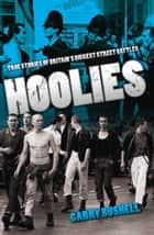 Hoolies - True Stories of Britain's Biggest Street Battles ebook by Garry Bushell