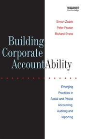 Building Corporate Accountability - Emerging Practice in Social and Ethical Accounting and Auditing ebook by Simon Zadek,Richard Evans,Peter Pruzan