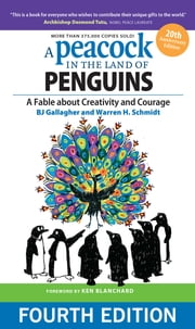 A Peacock in the Land of Penguins - A Fable about Creativity and Courage ebook by BJ Gallagher,Warren H. Schmidt,Ken Blanchard