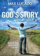 God's Story, Your Story: Youth Edition ebook by Max Lucado