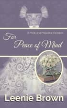 For Peace of Mind - A Pride and Prejudice Variation ebook by