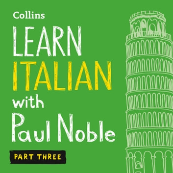 Learn Italian with Paul Noble for Beginners – Part 3: Italian Made Easy with Your 1 million-best-selling Personal Language Coach audiobook by Paul Noble