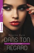 Dans ton regard ebook by Regina Kyle