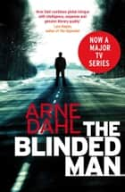 The Blinded Man ebook by Arne Dahl