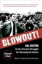 Blowout! - Sal Castro and the Chicano Struggle for Educational Justice ebook by Mario T. García, Sal Castro