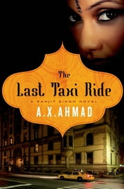The Last Taxi Ride - A Ranjit Singh Novel ebook by A. X. Ahmad