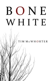 Bone White ebook by Tim McWhorter