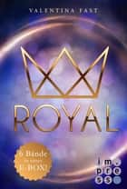 Royal: Alle sechs Bände in einer E-Box! ebook by Valentina Fast