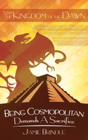 Being Cosmopolitan Demands a Sacrifice ebook by Jamie Brindle