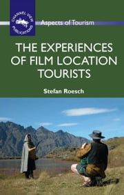 The Experiences of Film Location Tourists ebook by ROESCH, Stefan
