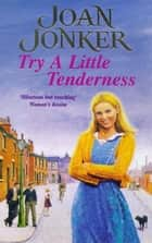 Try a Little Tenderness - A heart-warming wartime saga of a troubled Liverpool family ebook by Joan Jonker