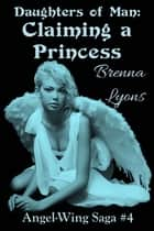 Daughters of Man: Claiming a Princess ebook by Brenna Lyons