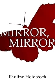Mirror, Mirror ebook by Pauline Holdstock