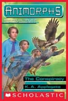 The Conspiracy (Animorphs #31) ebook by K. A. Applegate