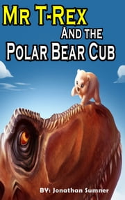 Mr. T-Rex and The Polar Bear Cub ebook by Jonathan Sumner