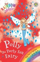 Polly The Party Fun Fairy - The Party Fairies Book 5 ebook by Daisy Meadows, Georgie Ripper