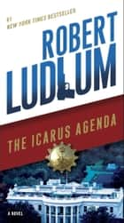 The Icarus Agenda - A Novel ebook by Robert Ludlum