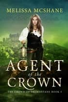 Agent of the Crown ebook by Melissa McShane