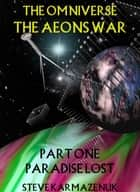 The Omniverse The Aeons War Part One Paradise Lost ebook by Steve Karmazenuk
