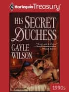 His Secret Duchess ebook by Gayle Wilson