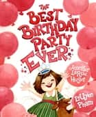 The Best Birthday Party Ever ebook by Jennifer Larue Huget, LeUyen Pham