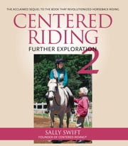 Centered Riding 2 - Further Exploration ebook by Sally Swift