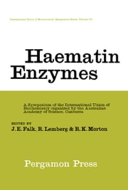 Haematin Enzymes: A Symposium of the International Union of Biochemistry Organized by the Australian Academy of Science Canberra ebook by Falk, J. E.