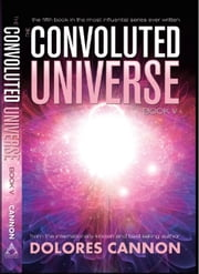 The Convoluted Universe - Book Five ebook by Dolores Cannon