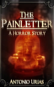 The Painletter - A Horror Story ebook by Antonio Urias