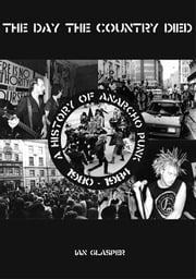 The Day the Country Died - A History of Anarcho Punk 1980 to 1984 ebook by Ian Glasper