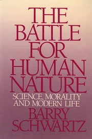 The Battle for Human Nature: Science, Morality and Modern Life ebook by Barry Schwartz