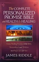 Complete Personalized Promise Bible on Health & Healing ebook by James Riddle