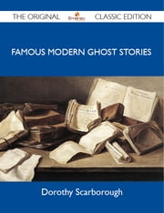 Famous Modern Ghost Stories - The Original Classic Edition ebook by Scarborough Dorothy