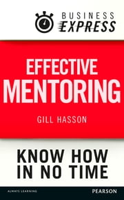 Business Express: Effective mentoring - Understand the skills and techniques of a successful mentor ebook by Gill Hasson