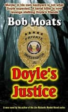 Doyle's Justice - Arthur Doyle, P.I. Series, #2 ebook by Bob Moats