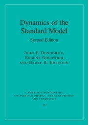 Dynamics of the Standard Model ebook by John F. Donoghue,Eugene Golowich,Barry R. Holstein