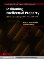 Fashioning Intellectual Property - Exhibition, Advertising and the Press, 1789–1918 ebook by Megan Richardson,Professor Julian Thomas